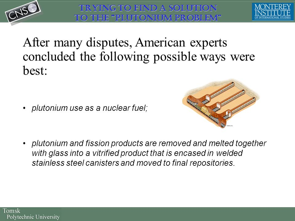After many disputes, American experts concluded the following possible ways were best: plutonium use as a nuclear fuel; plutonium and fission products