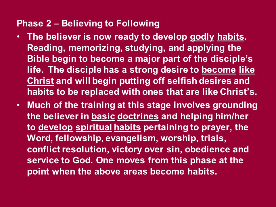 Phase 2 – Believing to Following The believer is now ready to develop godly habits. Reading, memorizing, studying, and applying the Bible begin to bec