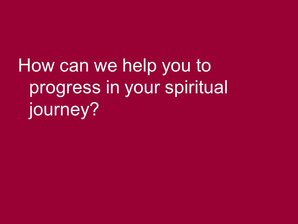 How can we help you to progress in your spiritual journey