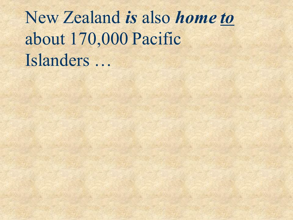 New Zealand is also home to about 170,000 Pacific Islanders …