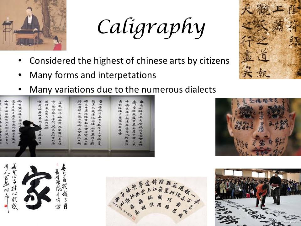 Caligraphy Considered the highest of chinese arts by citizens Many forms and interpetations Many variations due to the numerous dialects