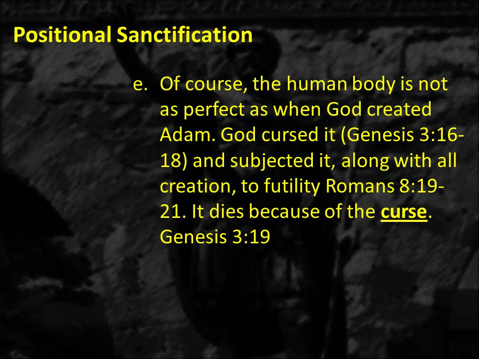 Positional Sanctification e.Of course, the human body is not as perfect as when God created Adam.