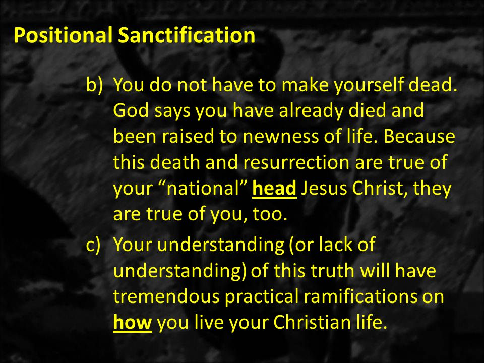 Positional Sanctification b)You do not have to make yourself dead.