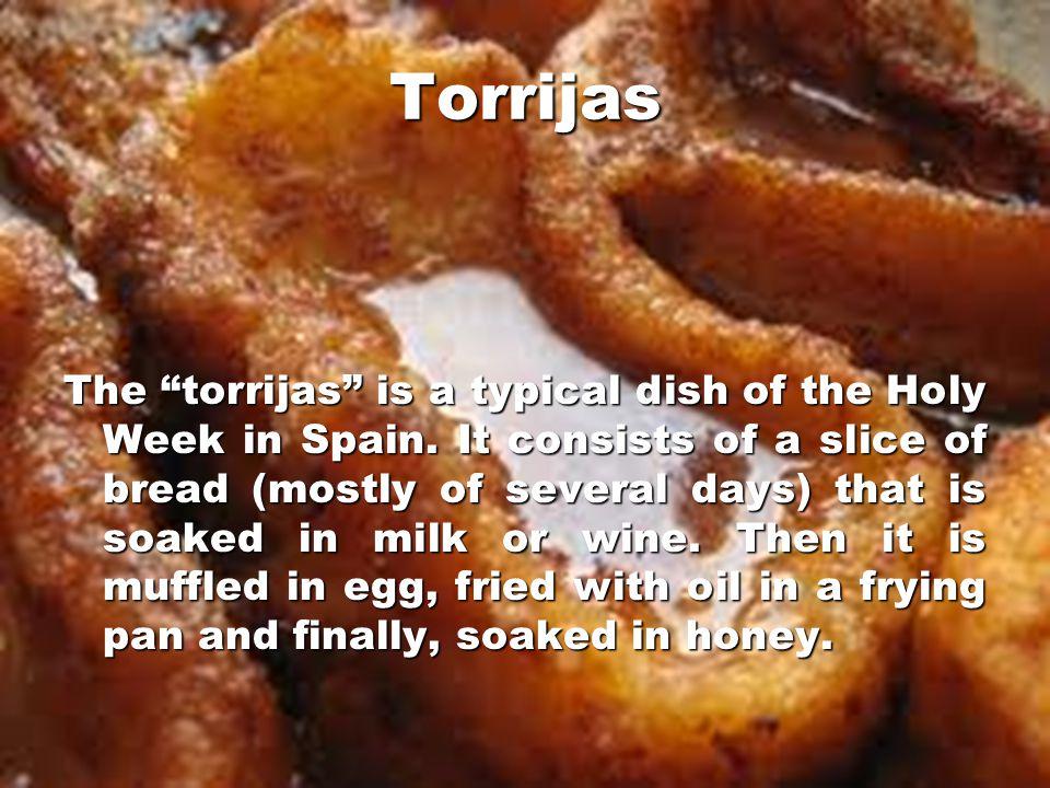 Torrijas The torrijas is a typical dish of the Holy Week in Spain.