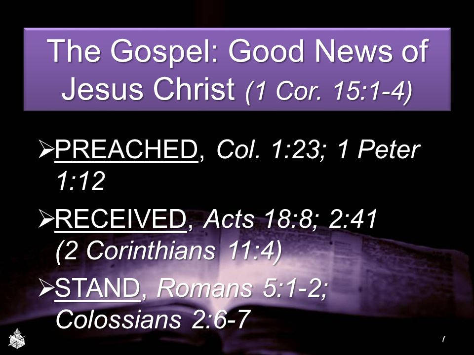 The Gospel: Good News of Jesus Christ (1 Cor. 15:1-4)  PREACHED, Col.
