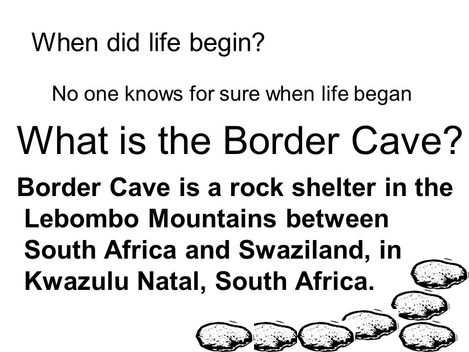 Border Cave A major archeological site in Zululand, South Africa and home of Old Stone Age hunters and gatherers