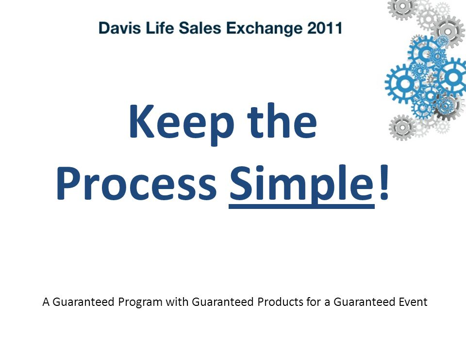 Keep the Process Simple! A Guaranteed Program with Guaranteed Products for a Guaranteed Event
