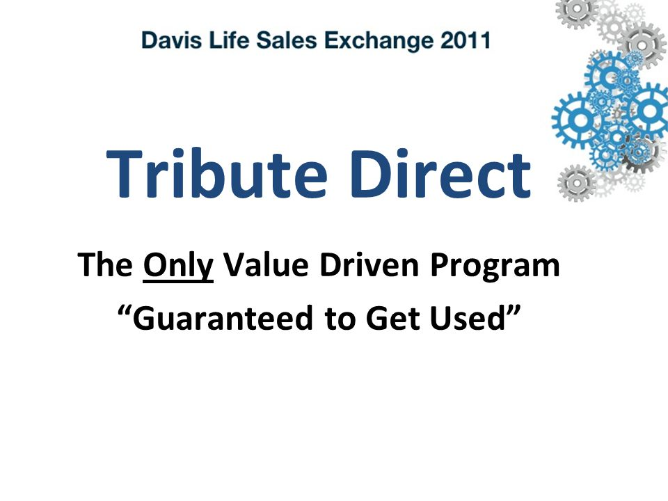 Tribute Direct The Only Value Driven Program Guaranteed to Get Used