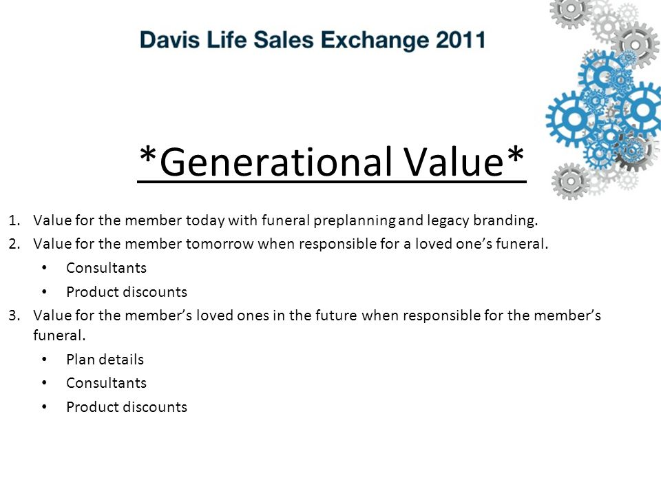 *Generational Value* 1.Value for the member today with funeral preplanning and legacy branding.
