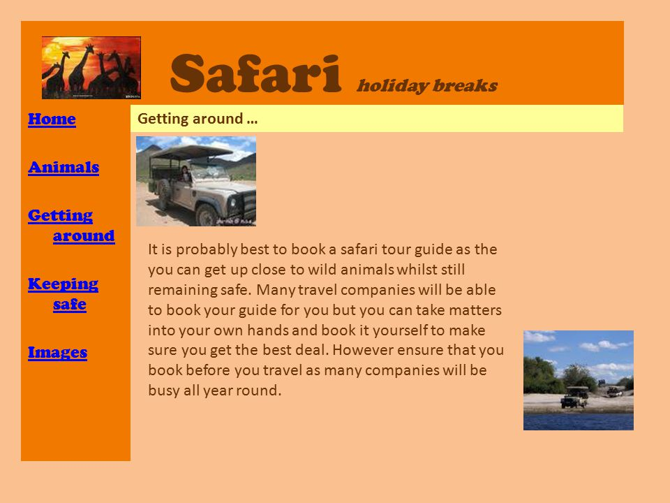 Safari holiday breaks Home Animals Getting around Keeping safe Images Getting around … It is probably best to book a safari tour guide as the you can