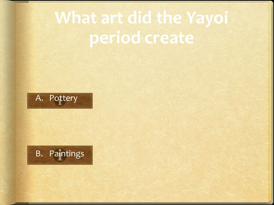 What art did the Yayoi period create A.Pottery B.Paintings