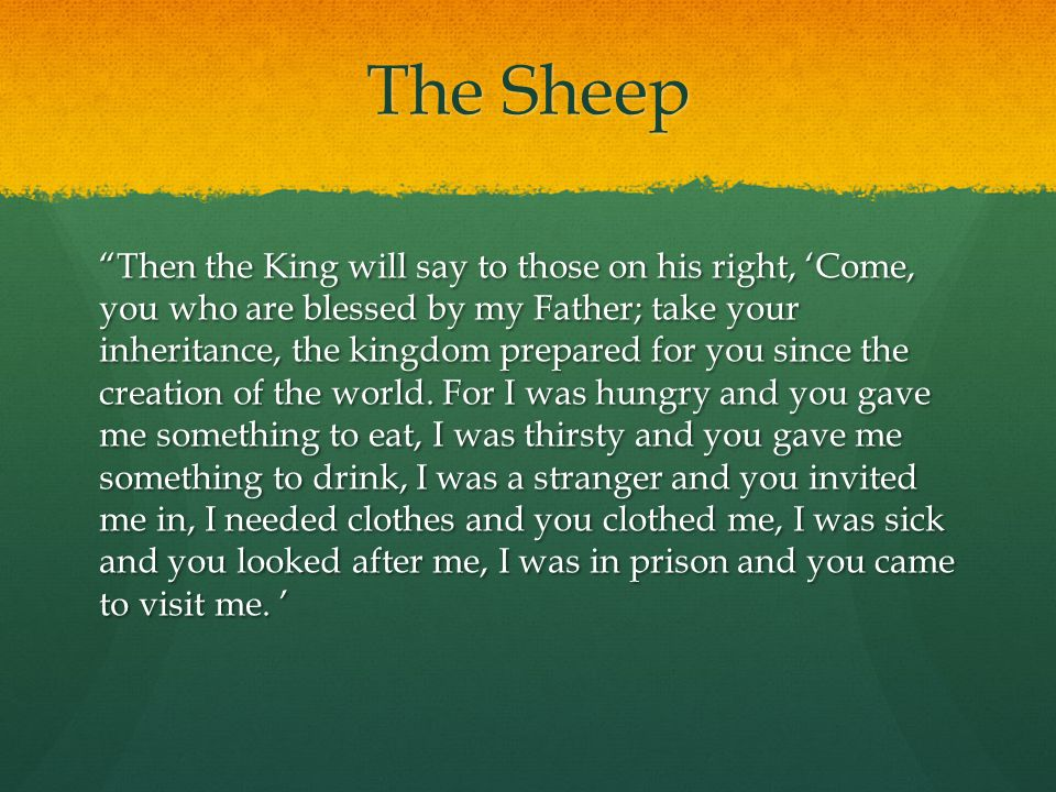 """The Sheep """"Then the King will say to those on his right, 'Come, you who are blessed by my Father; take your inheritance, the kingdom prepared for you"""