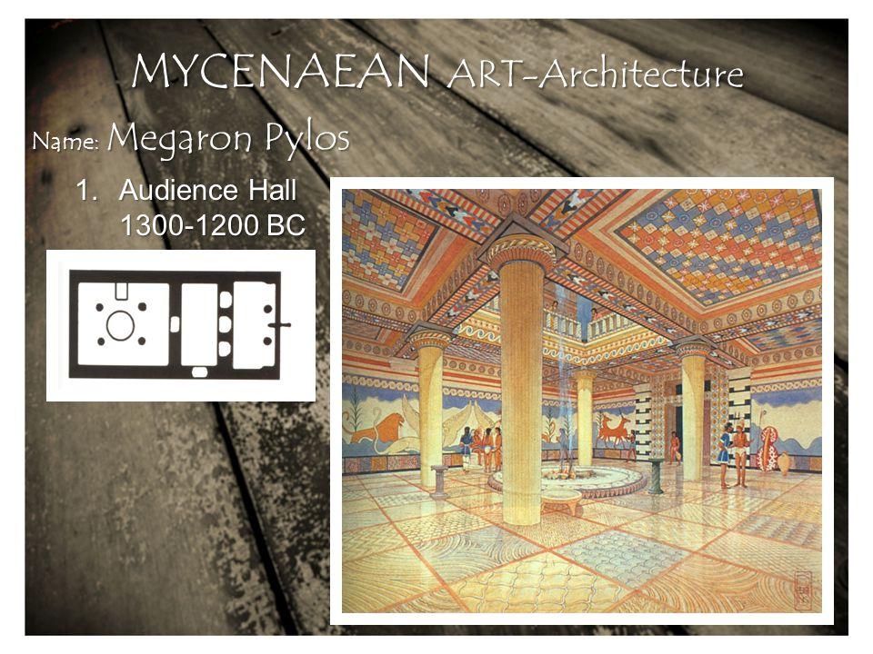 1.Audience Hall 1300-1200 BC Name: Megaron Pylos MYCENAEAN ART-Architecture