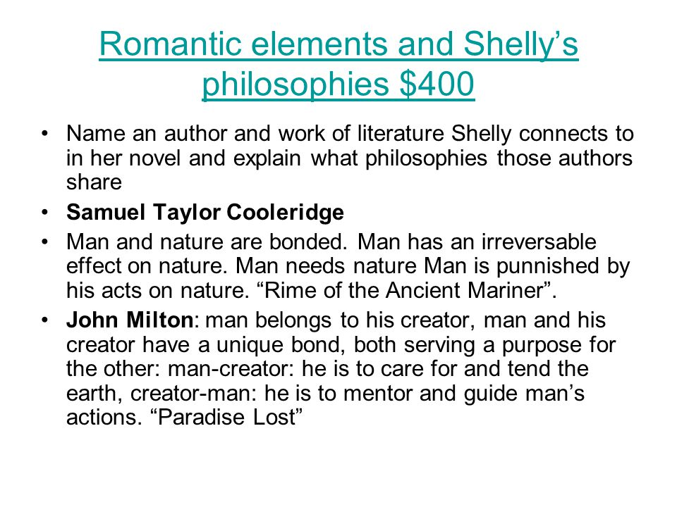 Romantic elements and Shelly's philosophies $400 Name an author and work of literature Shelly connects to in her novel and explain what philosophies t