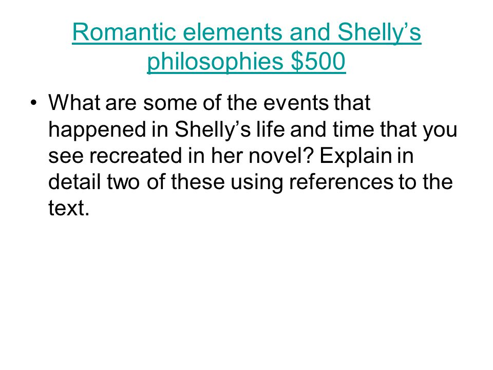 Romantic elements and Shelly's philosophies $500 What are some of the events that happened in Shelly's life and time that you see recreated in her nov