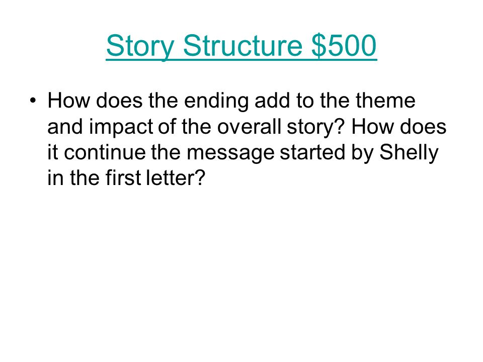 Story Structure $500 How does the ending add to the theme and impact of the overall story.