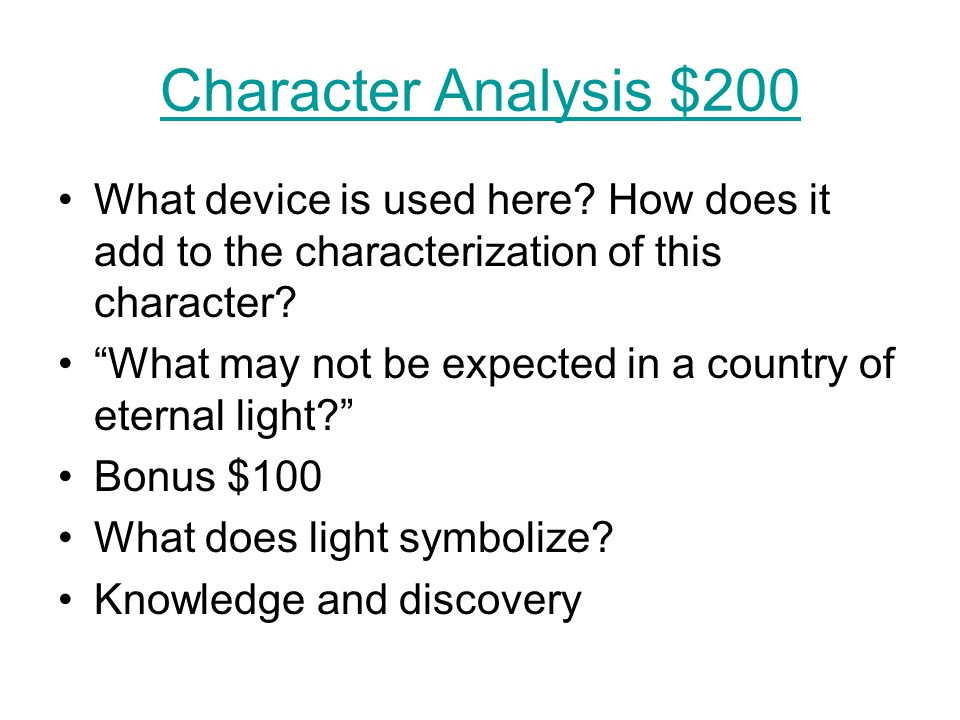"""Character Analysis $200 What device is used here? How does it add to the characterization of this character? """"What may not be expected in a country of"""