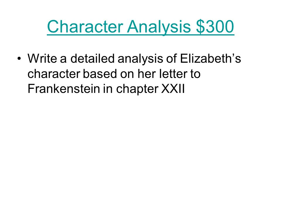 Character Analysis $300 Write a detailed analysis of Elizabeth's character based on her letter to Frankenstein in chapter XXII