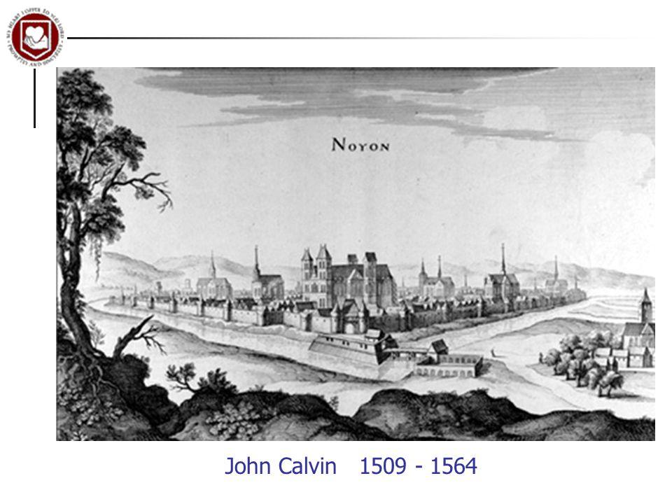 John Calvin 1509 - 1564