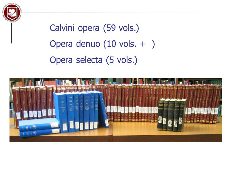 Calvini opera (59 vols.) Opera denuo (10 vols. + ) Opera selecta (5 vols.)