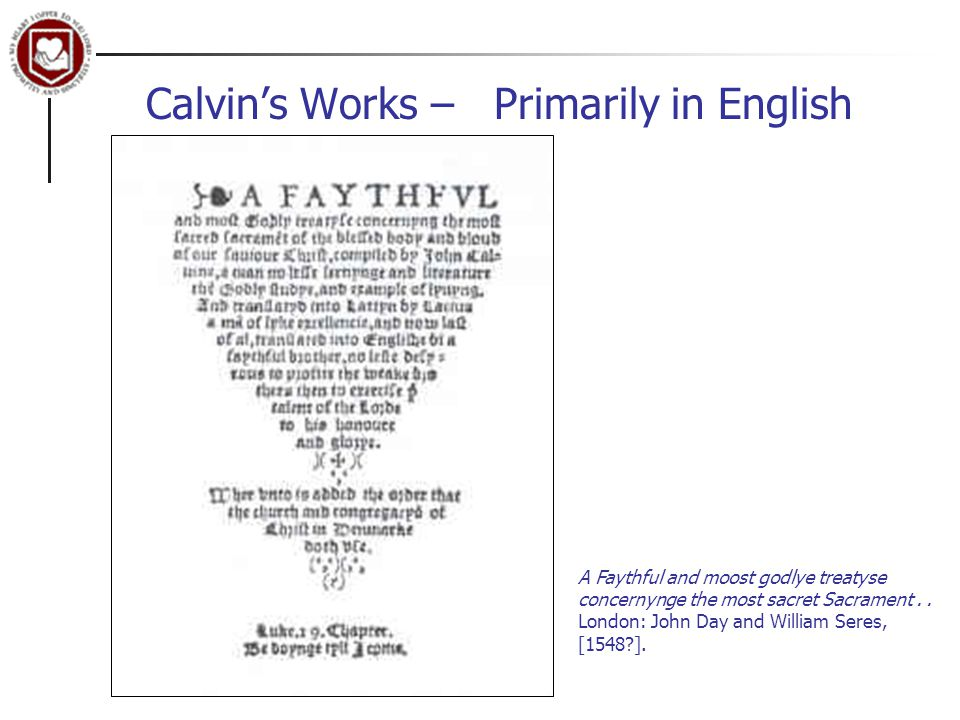 Calvin's Works – Primarily in English A Faythful and moost godlye treatyse concernynge the most sacret Sacrament..