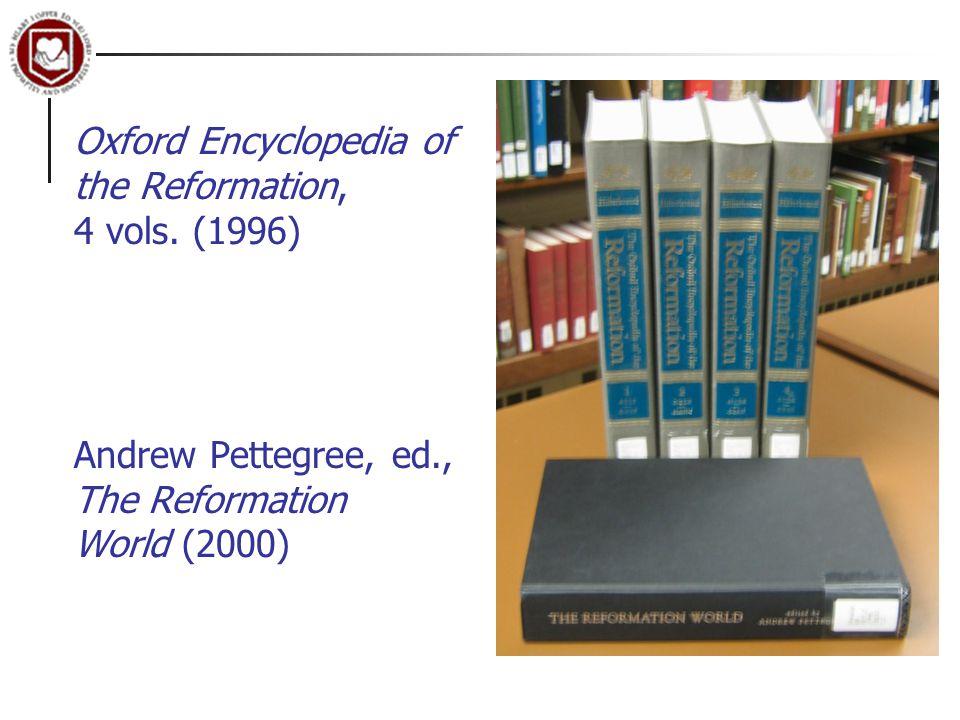 Oxford Encyclopedia of the Reformation, 4 vols.