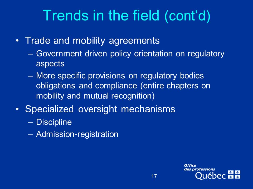 17 Trends in the field (cont'd) Trade and mobility agreements –Government driven policy orientation on regulatory aspects –More specific provisions on