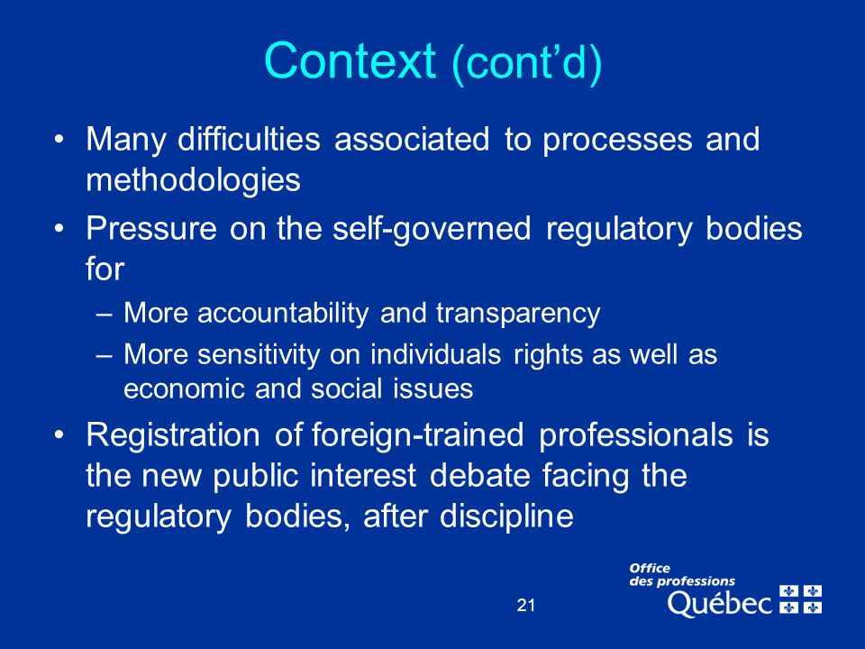 21 Context (cont'd) Many difficulties associated to processes and methodologies Pressure on the self-governed regulatory bodies for –More accountabili
