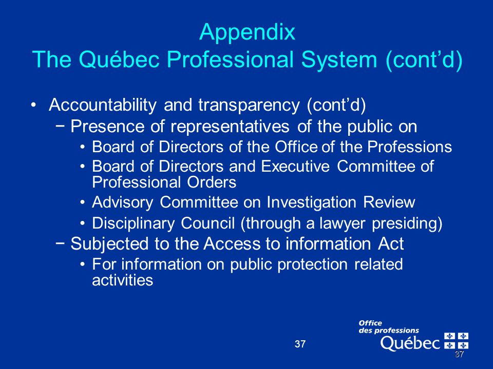 37 37 Accountability and transparency (cont'd) −Presence of representatives of the public on Board of Directors of the Office of the Professions Board