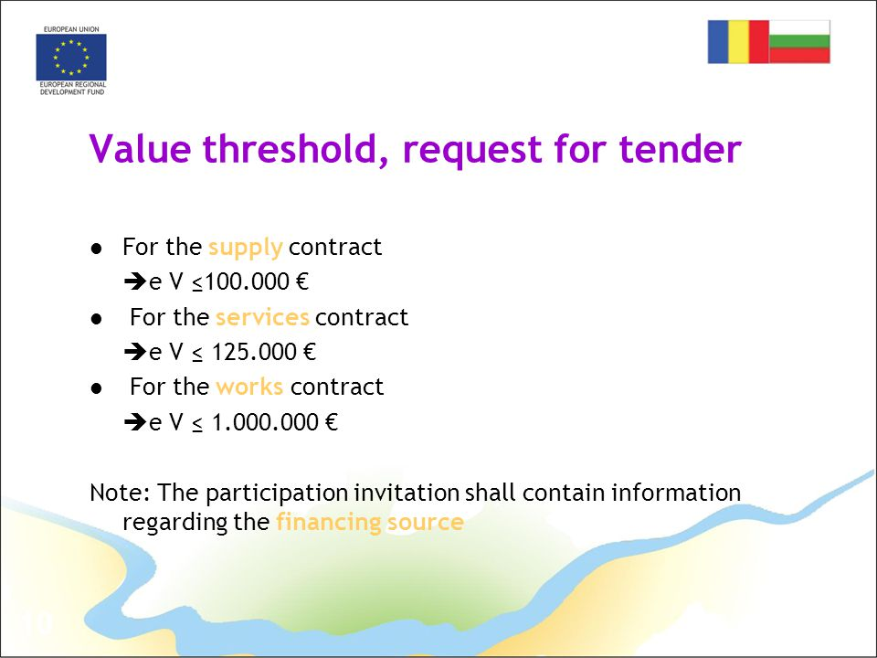 10 Value threshold, request for tender For the supply contract  e V ≤100.000 € For the services contract  e V ≤ 125.000 € For the works contract  e