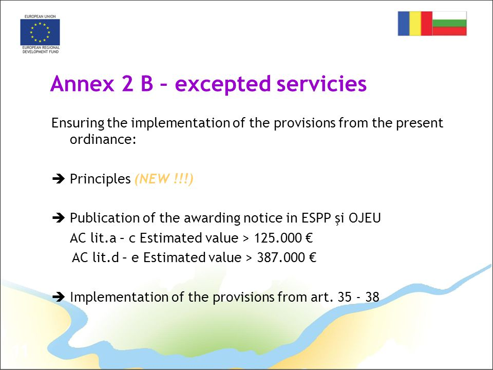 11 Annex 2 B – excepted servicies Ensuring the implementation of the provisions from the present ordinance:  Principles (NEW !!!)  Publication of th