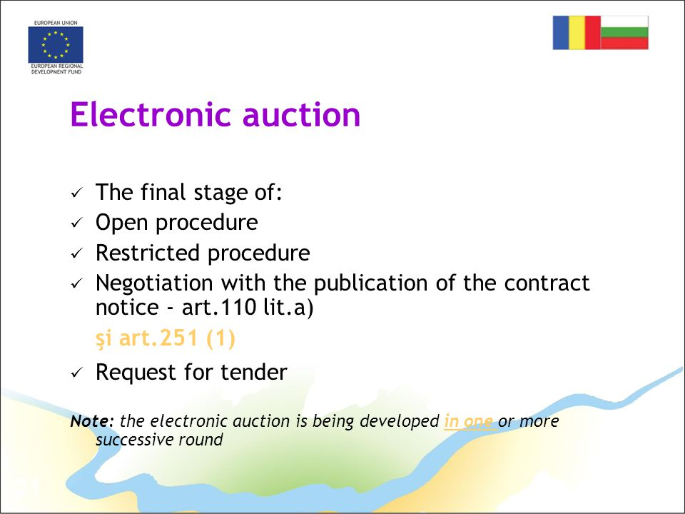 21 Electronic auction The final stage of: Open procedure Restricted procedure Negotiation with the publication of the contract notice - art.110 lit.a)