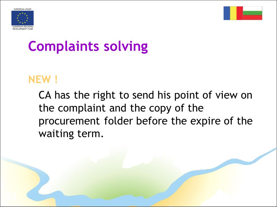 33 Complaints solving NEW ! CA has the right to send his point of view on the complaint and the copy of the procurement folder before the expire of th