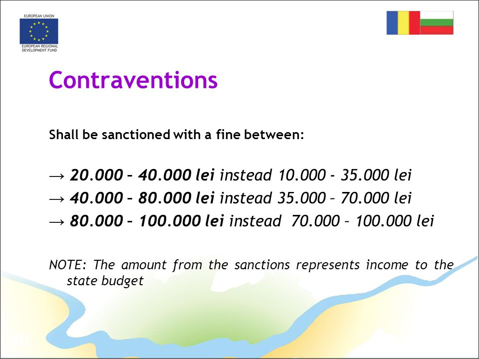 40 Contraventions Shall be sanctioned with a fine between: → 20.000 – 40.000 lei instead 10.000 - 35.000 lei → 40.000 – 80.000 lei instead 35.000 – 70