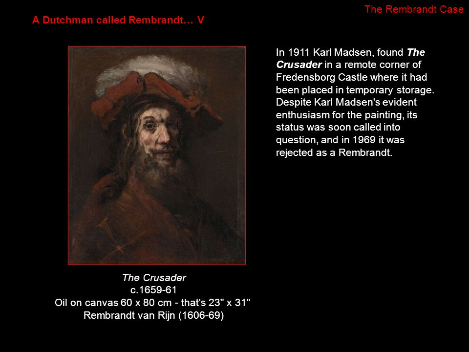 In 1911 Karl Madsen, found The Crusader in a remote corner of Fredensborg Castle where it had been placed in temporary storage. Despite Karl Madsen's