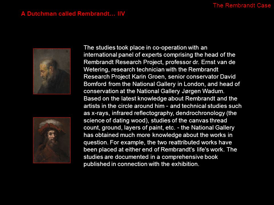 The studies took place in co-operation with an international panel of experts comprising the head of the Rembrandt Research Project, professor dr. Ern