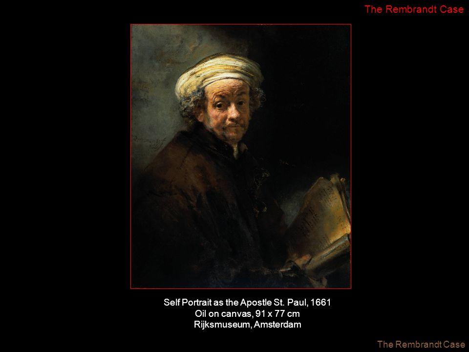 Self Portrait as the Apostle St. Paul, 1661 Oil on canvas, 91 x 77 cm Rijksmuseum, Amsterdam The Rembrandt Case