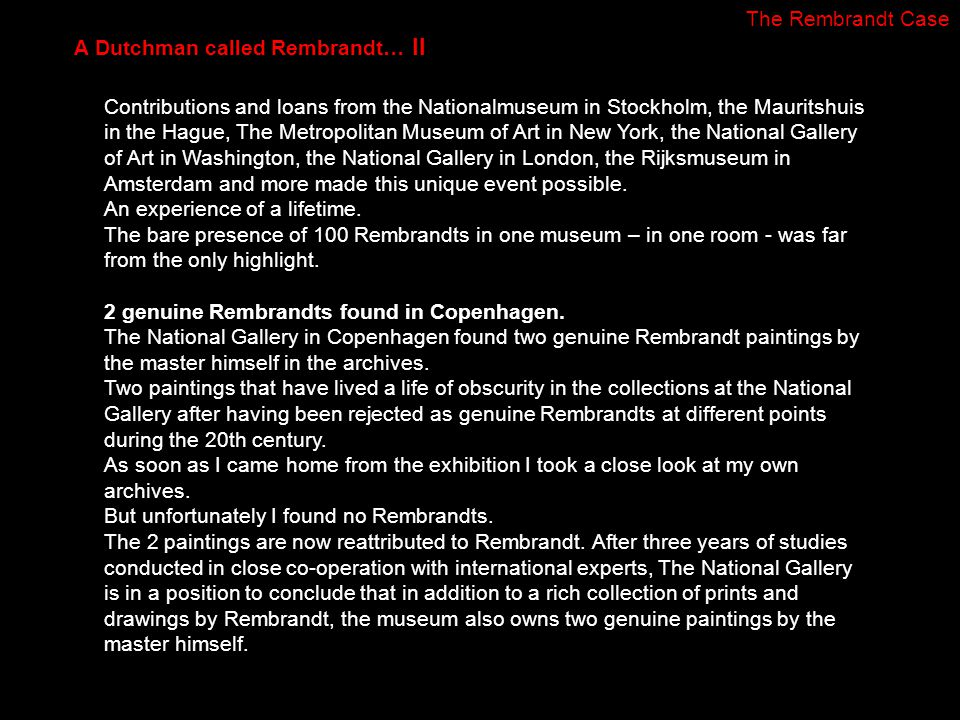 Contributions and loans from the Nationalmuseum in Stockholm, the Mauritshuis in the Hague, The Metropolitan Museum of Art in New York, the National G