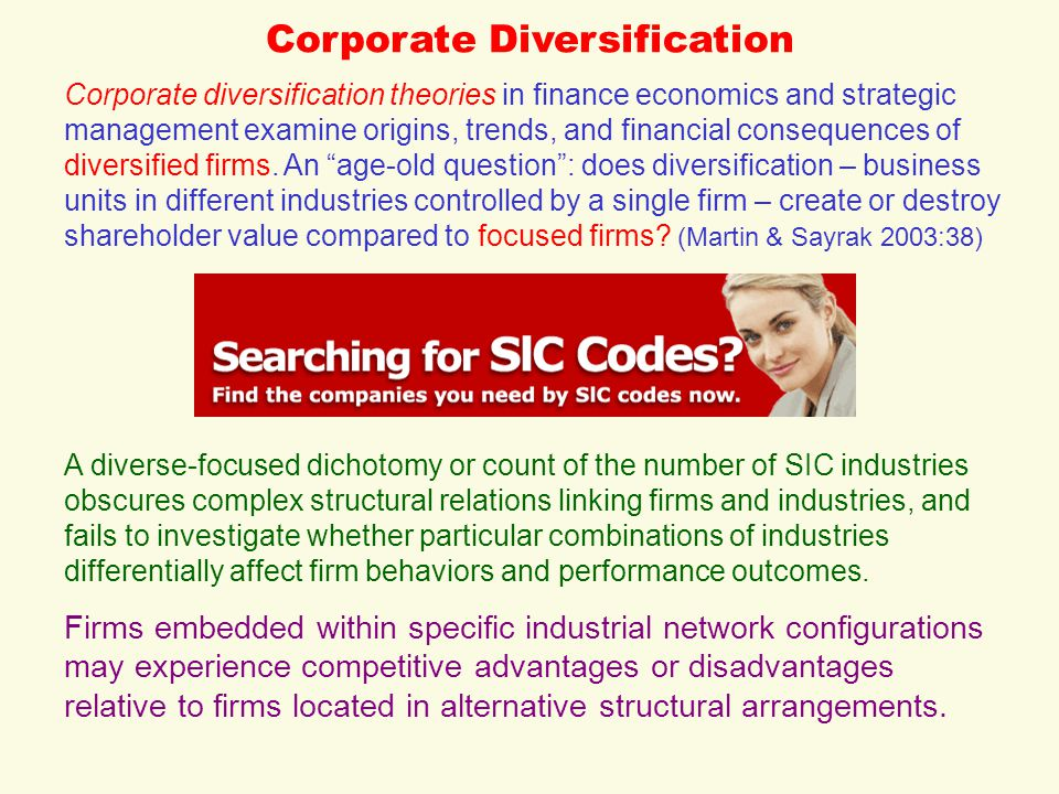Corporate Diversification Corporate diversification theories in finance economics and strategic management examine origins, trends, and financial cons