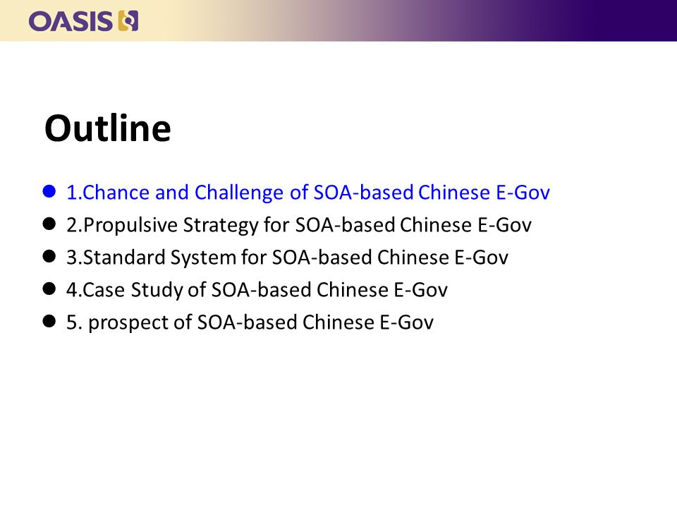 Outline 1.Chance and Challenge of SOA-based Chinese E-Gov 2.Propulsive Strategy for SOA-based Chinese E-Gov 3.Standard System for SOA-based Chinese E-