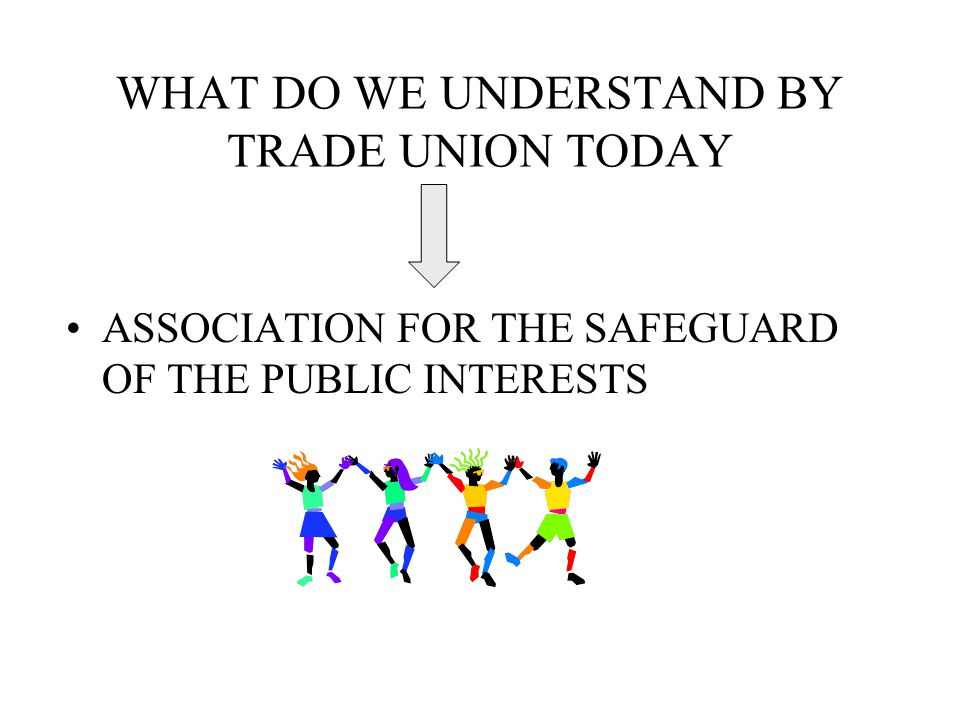 WHAT DO WE UNDERSTAND BY TRADE UNION TODAY ASSOCIATION FOR THE SAFEGUARD OF THE PUBLIC INTERESTS