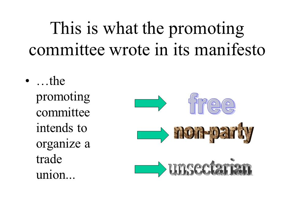 This is what the promoting committee wrote in its manifesto …the promoting committee intends to organize a trade union...