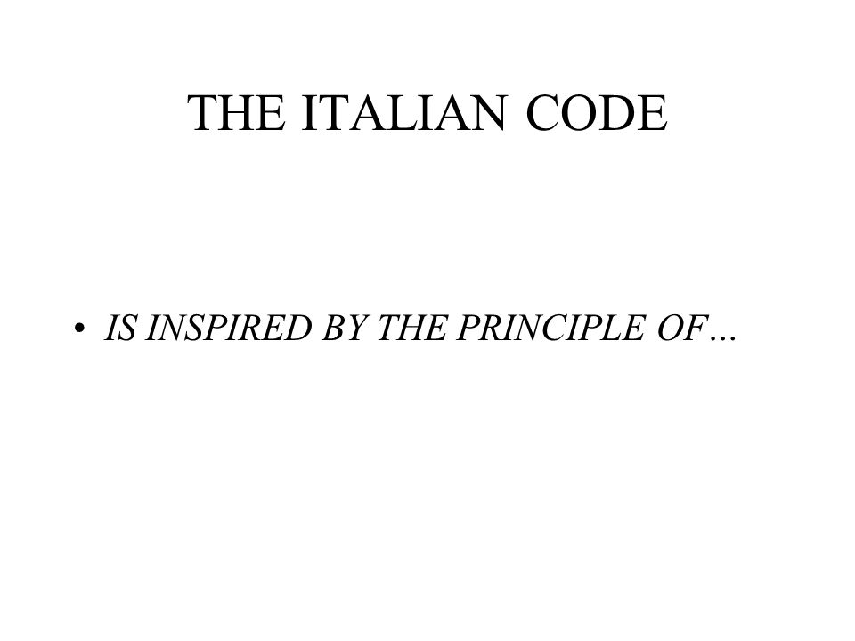 THE ITALIAN CODE IS INSPIRED BY THE PRINCIPLE OF…