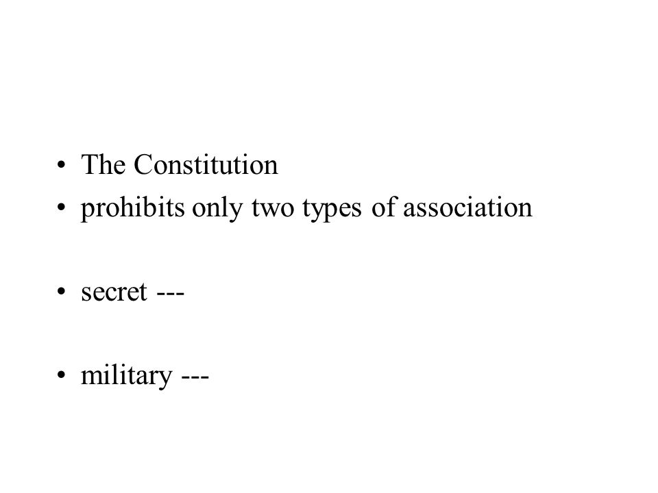 The Constitution prohibits only two types of association secret --- military ---