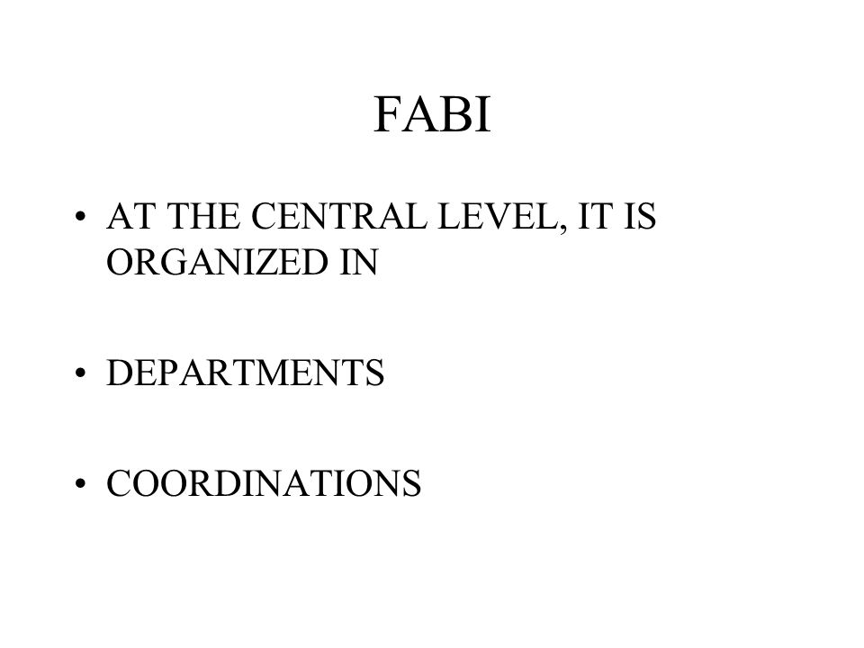 FABI AT THE CENTRAL LEVEL, IT IS ORGANIZED IN DEPARTMENTS COORDINATIONS
