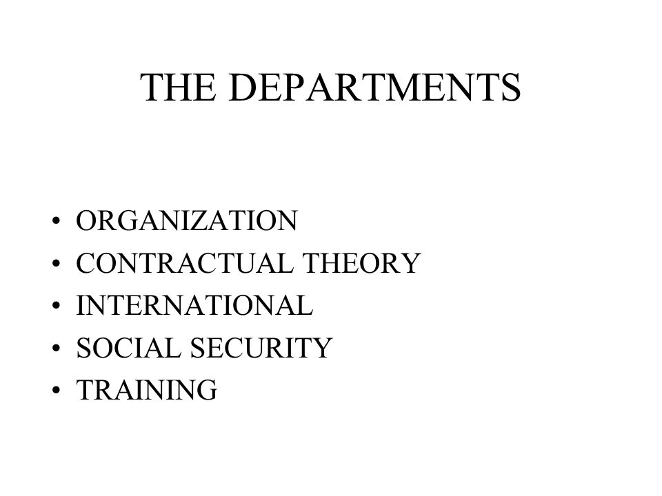 THE DEPARTMENTS ORGANIZATION CONTRACTUAL THEORY INTERNATIONAL SOCIAL SECURITY TRAINING