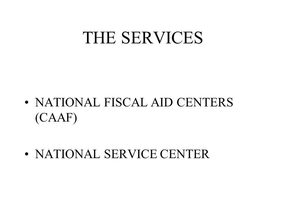 THE SERVICES NATIONAL FISCAL AID CENTERS (CAAF) NATIONAL SERVICE CENTER