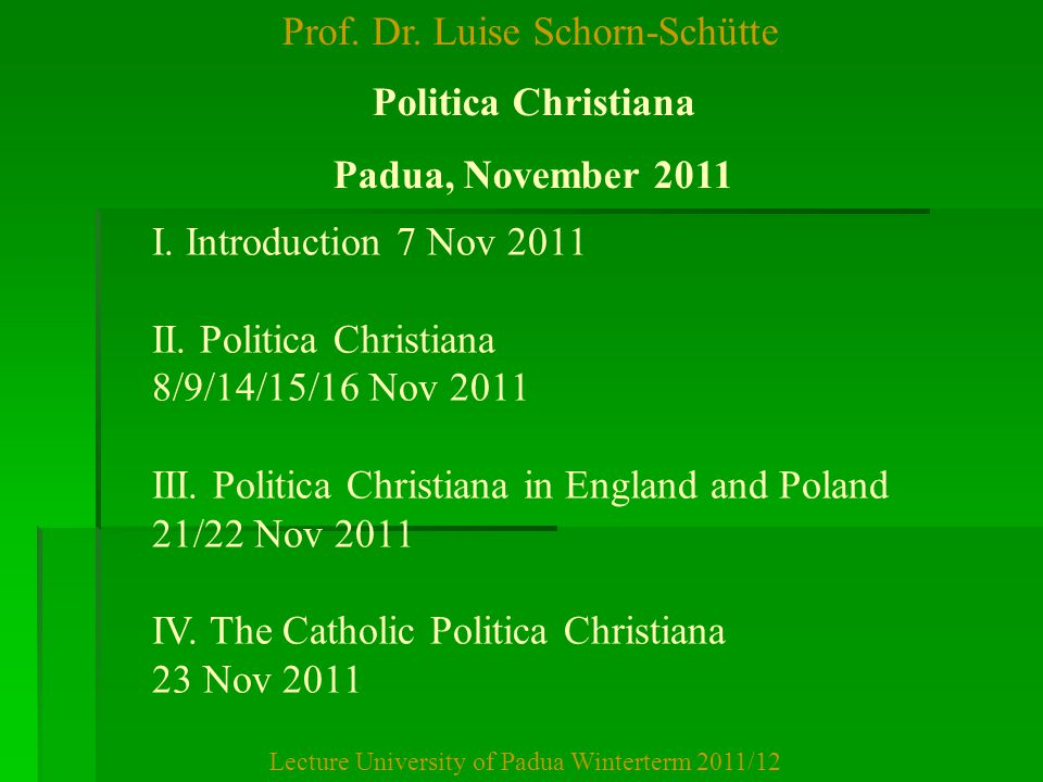 Prof. Dr. Luise Schorn-Schütte Lecture University of Padua Winterterm 2011/12 Politica Christiana Padua, November 2011 I. Introduction 7 Nov 2011 II.