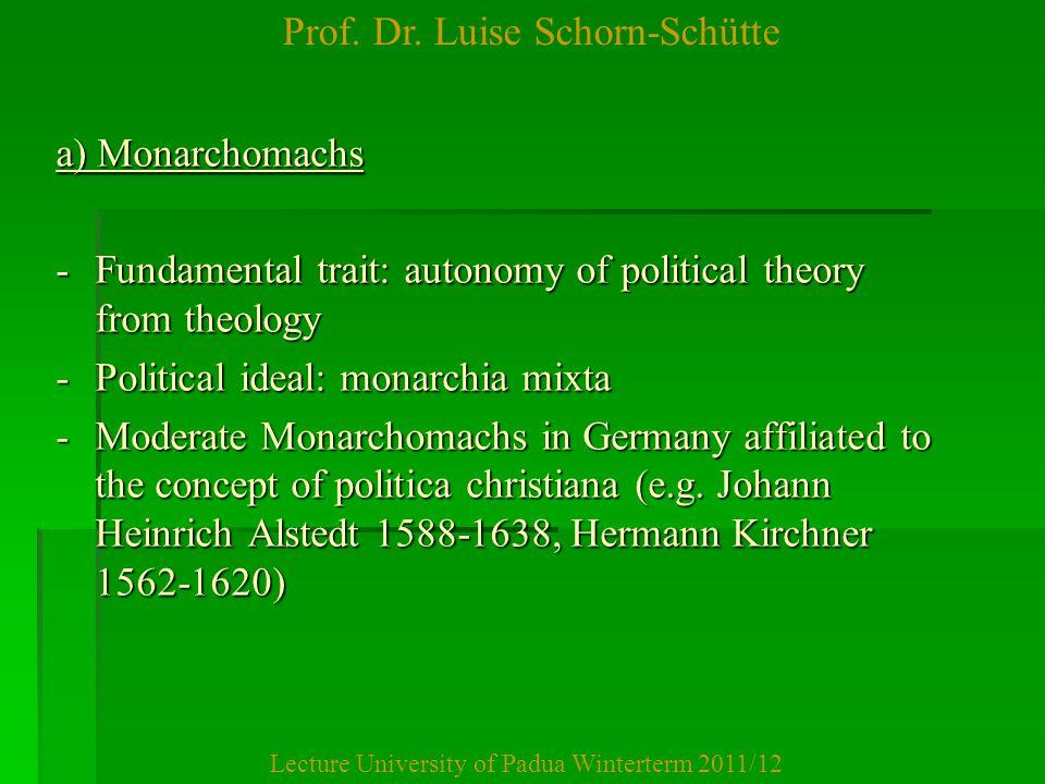 Prof. Dr. Luise Schorn-Schütte Lecture University of Padua Winterterm 2011/12 a) Monarchomachs -Fundamental trait: autonomy of political theory from t