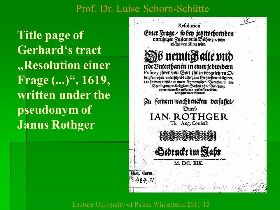"Prof. Dr. Luise Schorn-Schütte Lecture University of Padua Winterterm 2011/12 Title page of Gerhard's tract ""Resolution einer Frage (...)"", 1619, writ"